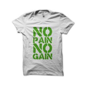 Tee Shirt No Pain No Gain green on white