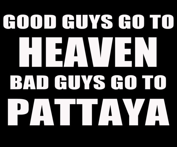 Good Guys Go to Heaven Bad Guys go to Pattaya Black T-Shirt